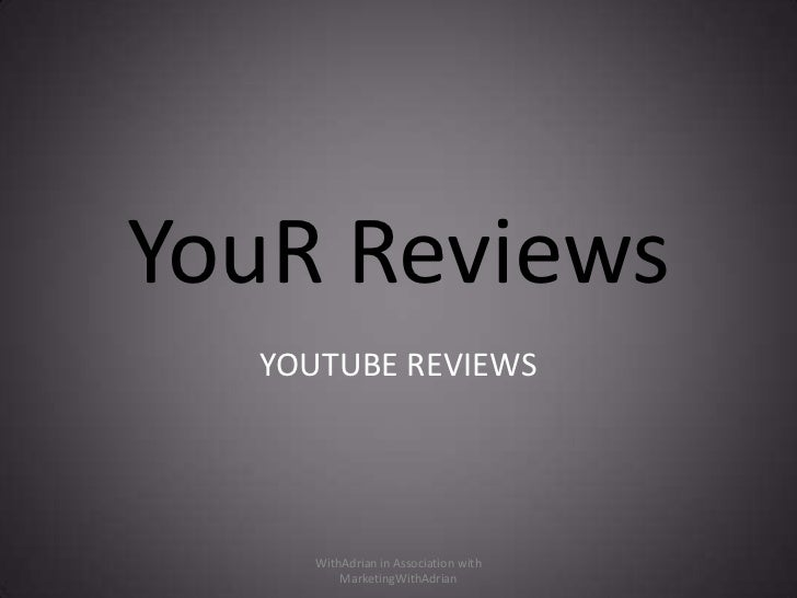 YouR Reviews<br />YOUTUBE REVIEWS<br />WithAdrian in Association with MarketingWithAdrian<br />