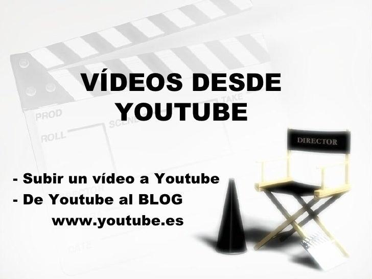 V ÍDEOS DESDE YOUTUBE - Subir un v ídeo a Youtube - De Youtube al BLOG www.youtube.es