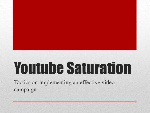 Youtube Saturation Tactics on implementing an effective video campaign