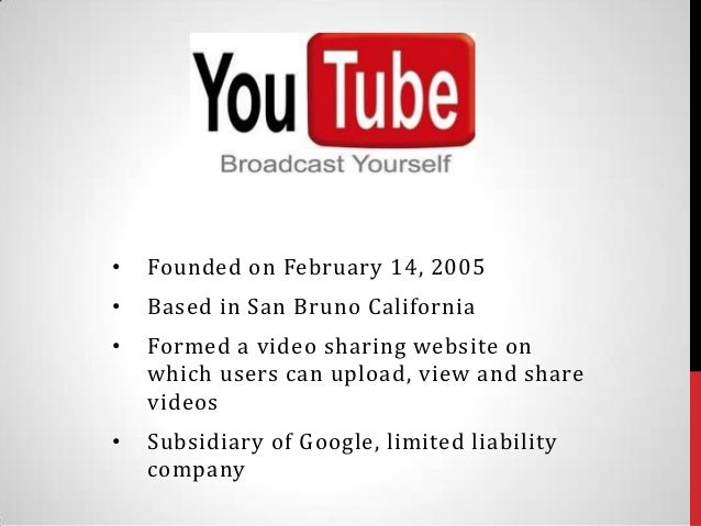 •   Founded on February 14, 2005•   Based in San Bruno California•   Formed a video sharing website on    which users can ...