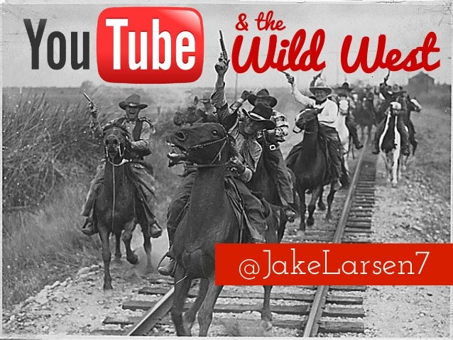 YouTube & the Wild West | Jake Larsen