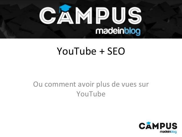 YouTube + SEO Ou comment avoir plus de vues sur YouTube