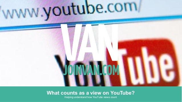 JOINVAN.COM What counts as a view on YouTube? Helping understand how YouTube views count