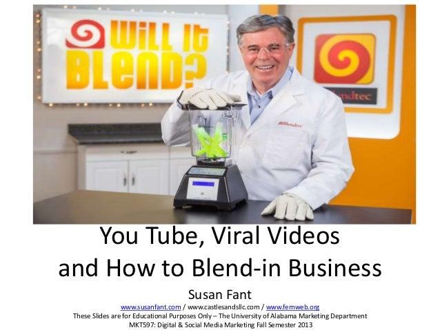 You Tube, Viral Videos and How to Blend-in Business Susan Fant www.susanfant.com / www.castlesandsllc.com / www.fernweb.or...