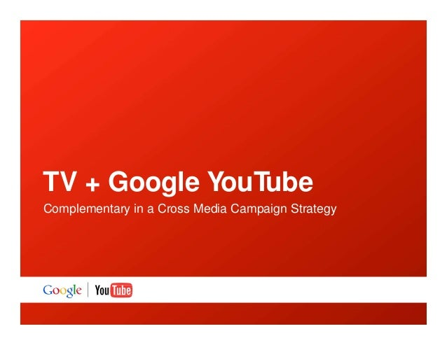 TV + Google YouTube Complementary in a Cross Media Campaign Strategy
