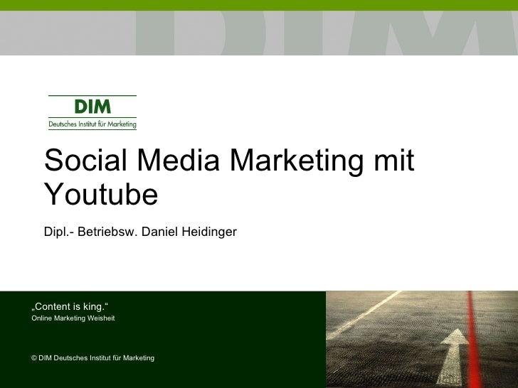 "Social Media Marketing mit Youtube Dipl.- Betriebsw. Daniel Heidinger "" Content is king."" Online Marketing Weisheit ©  DIM..."