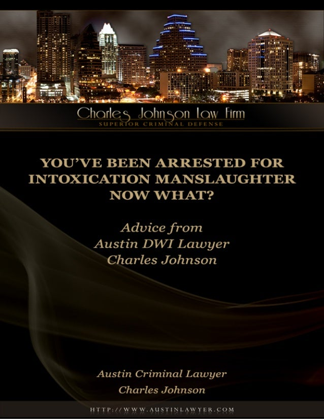 You've Been Arrested For Intoxication Manslaughter. Now What?                 Advice from Austin DWI Lawyer Charles Johnso...