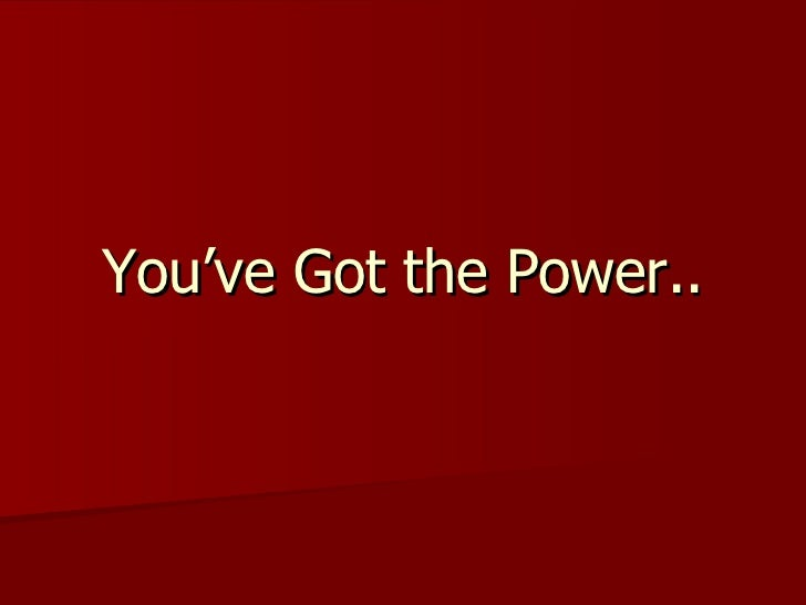 You've Got the Power..