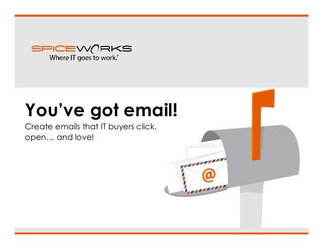 You've got email! Create emails that IT buyers click, open… and love!