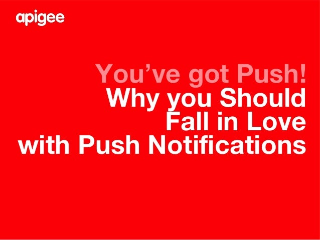 You've got Push!Why you ShouldFall in Lovewith Push Notifications