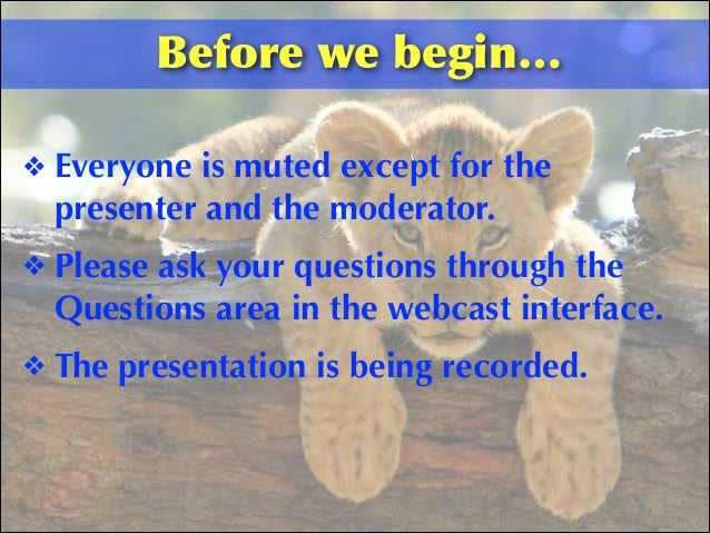 Before  we  begin… ❖ Everyone is muted except for the presenter and the moderator. ❖ Please ask your questions through t...