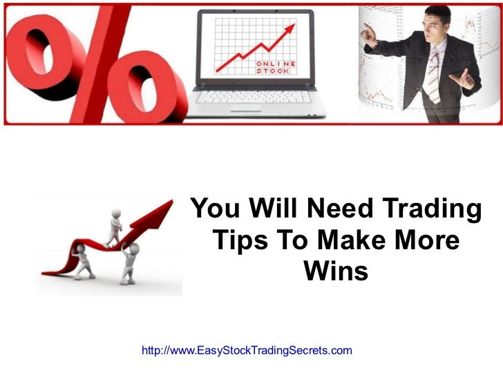 You will need trading tips to make more wins
