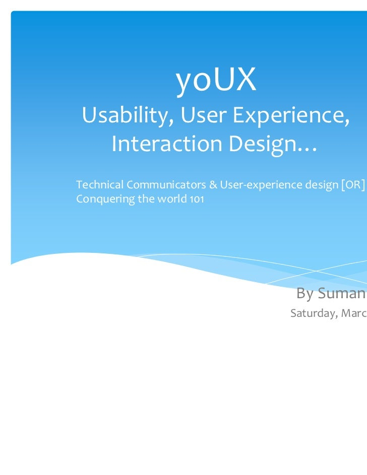 yoUXUsability, User Experience,   Interaction Design…Technical Communicators & User‐experience design [OR] Conquering the ...