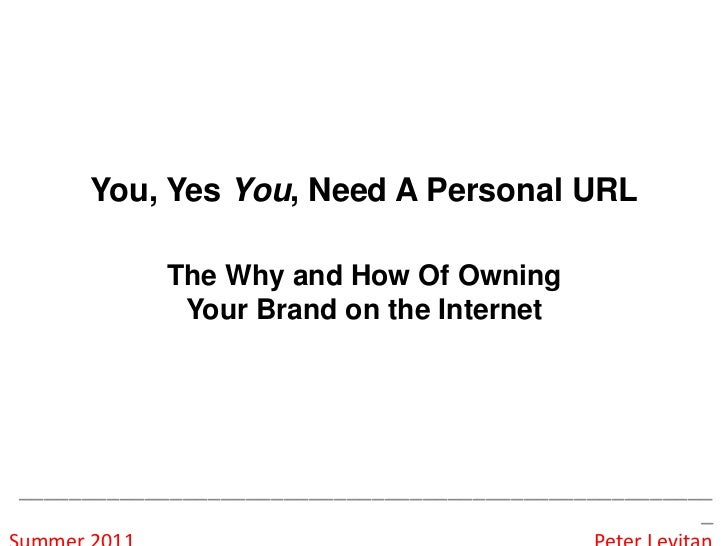 You, Yes You, Need A Personal URLThe Why and How Of Owning Your Brand on the Internet<br />_______________________________...