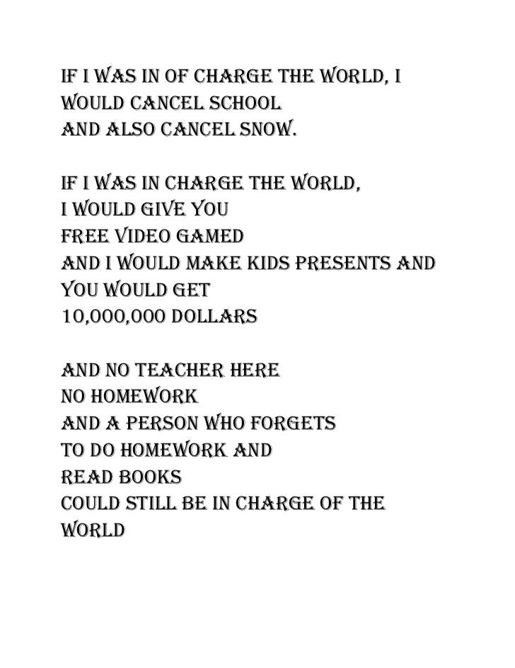 If I was In of charge the world, Iwould cancel schooland also cancel snow.If I was In charge the world,I would gIve youfre...