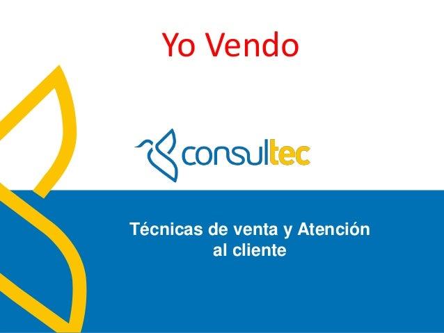 www.consultec.es Técnicas de venta y Atención al cliente Yo Vendo