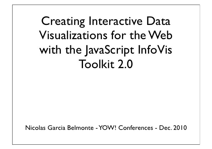Creating Interactive Data    Visualizations for the Web    with the JavaScript InfoVis            Toolkit 2.0Nicolas Garci...