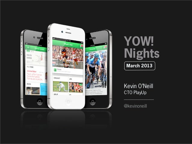 YOW!Nights March 2013Kevin O'NeillCTO PlayUp@kevinoneill
