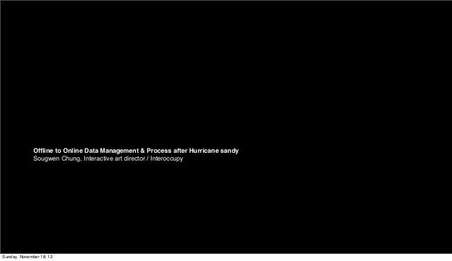 Offline to Online Data Management & Process after Hurricane sandy              Sougwen Chung, Interactive art director / In...