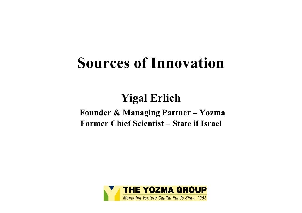 Sources of Innovation             Yigal Erlich Founder  Managing Partner – Yozma Former Chief Scientist – State if Israel