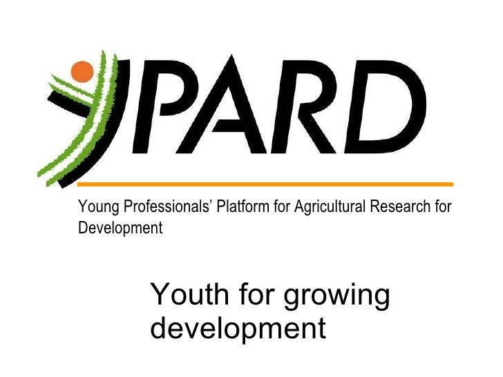 Youth for growing development Young Professionals' Platform for Agricultural Research for Development