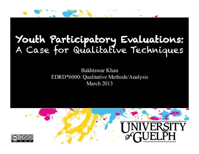 Youth Participatory Evaluations:A Case for Qualitative Techniques!                 Bakhtawar Khan       EDRD*6000: Qualita...