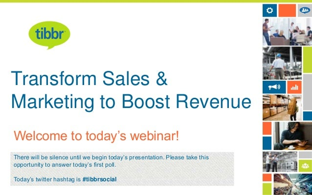 Transform Sales & Marketing to Boost Revenue Welcome to today's webinar! There will be silence until we begin today's pres...