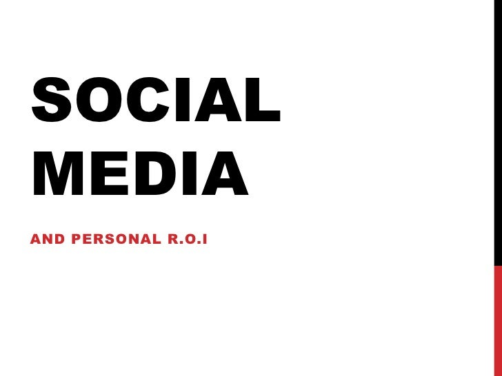SOCIAL MEDIA<br />AND PERSONAL R.O.I<br />
