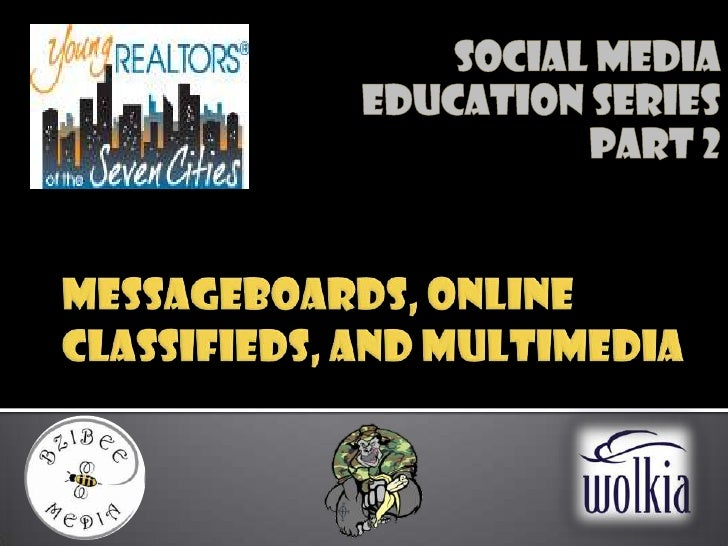 Messageboards, Online Classifieds, and multimedia<br />Social Media Education Series<br />Part 2<br />