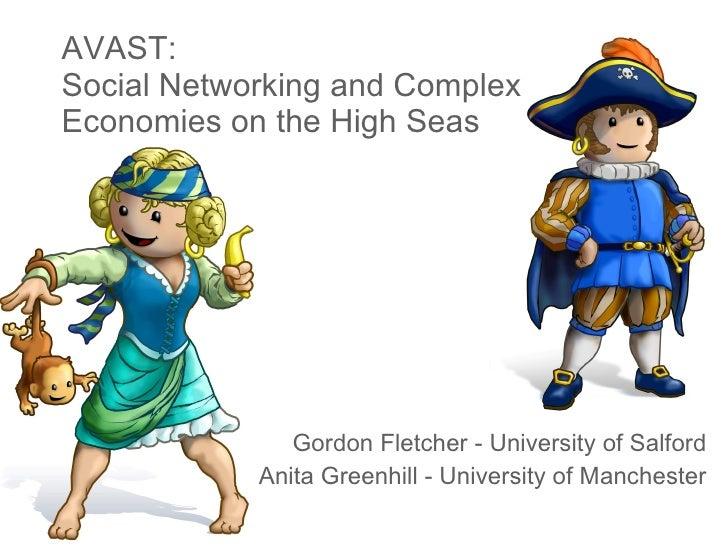 AVAST:  Social Networking and Complex Economies on the High Seas Gordon Fletcher - University of Salford Anita Greenhill -...
