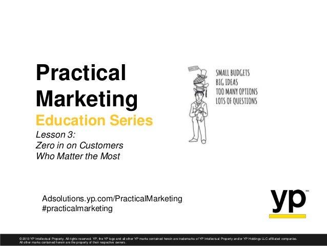 Adsolutions.yp.com/PracticalMarketing #practicalmarketing Practical Marketing Education Series Lesson 3: Zero in on Custom...