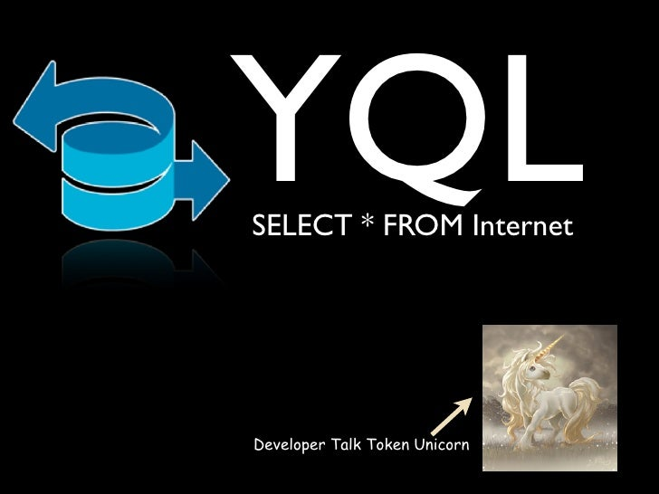 YQLSELECT * FROM InternetDeveloper Talk Token Unicorn
