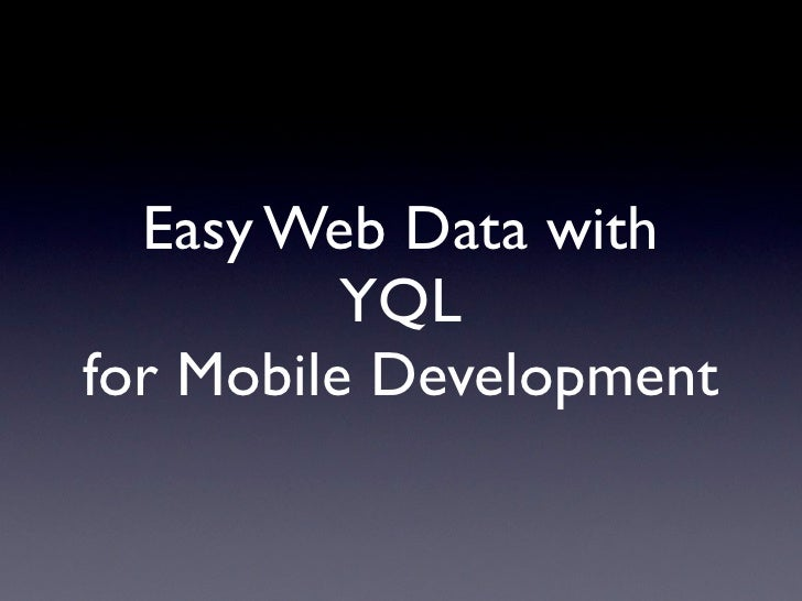Easy Web Data with YQL  for Mobile Development