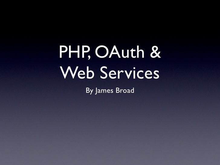 PHP, OAuth & Web Services    By James Broad