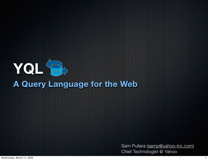 YQL          A Query Language for the Web                                      Sam Pullara (samp@yahoo-inc.com)           ...