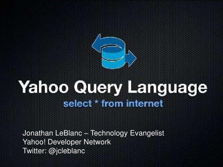 1<br />Jonathan LeBlanc – Technology Evangelist<br />Yahoo! Developer Network<br />Twitter: @jcleblanc<br />