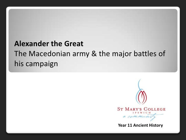 Alexander the Great<br />The Macedonian army & the major battles of his campaign<br />Year 11 Ancient History<br />