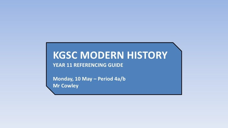 KGSC MODERN HISTORY<br />YEAR 11 REFERENCING GUIDE<br />Monday, 10 May – Period 4a/bMr Cowley<br />