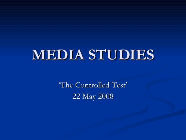 MEDIA STUDIES ' The Controlled Test' 22 May 2008