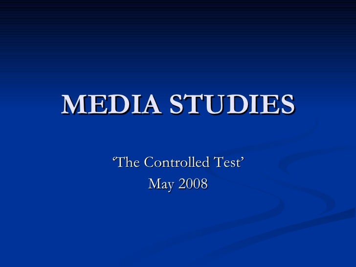 MEDIA STUDIES ' The Controlled Test' May 2008