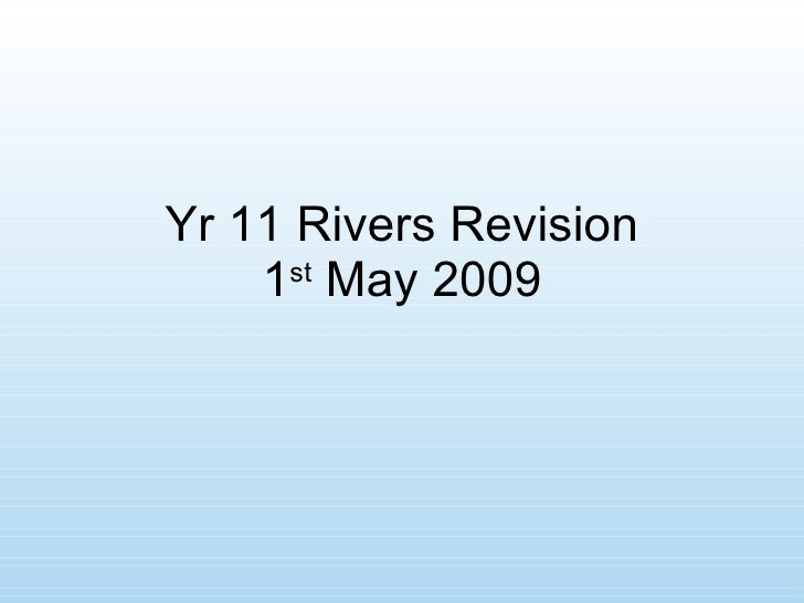 Yr 11 Rivers Revision 1 st  May 2009
