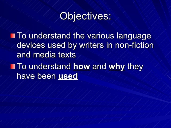 Objectives: <ul><li>To understand the various language devices used by writers in non-fiction and media texts </li></ul><u...