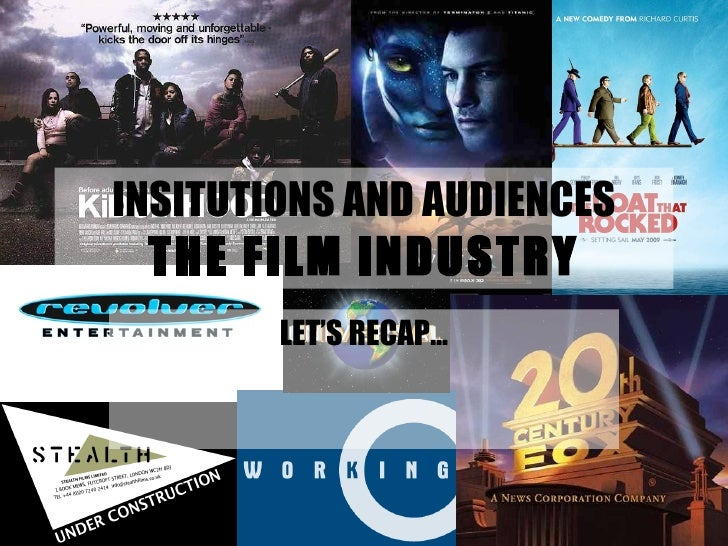 INSITUTIONS AND AUDIENCES THE FILM INDUSTRY LET'S RECAP…