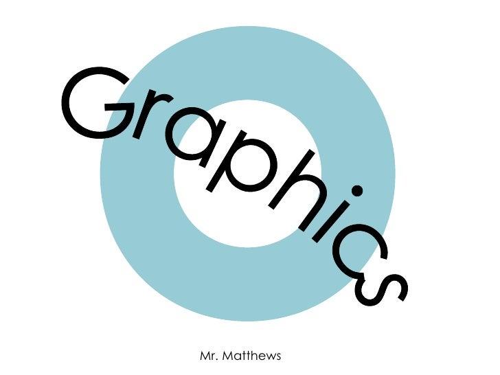 Graphics Mr. Matthews