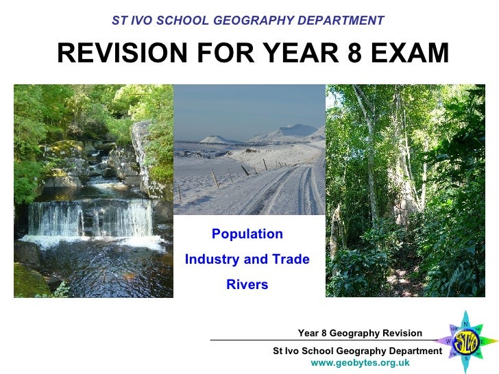 REVISION FOR YEAR 8 EXAM ST IVO SCHOOL GEOGRAPHY DEPARTMENT Population Industry and Trade Rivers