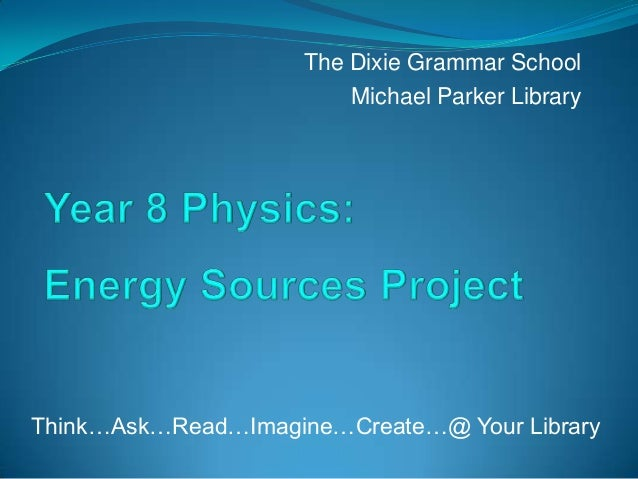 Think…Ask…Read…Imagine…Create…@ Your Library The Dixie Grammar School Michael Parker Library