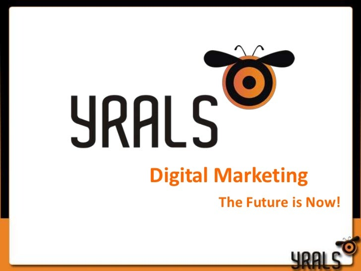 Digital Marketing       The Future is Now!