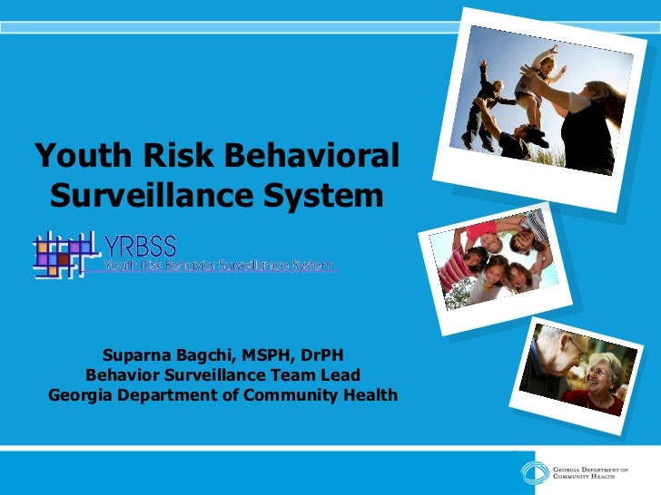 Youth Risk Behavioral Surveillance System Suparna Bagchi, MSPH, DrPH Behavior Surveillance Team Lead Georgia Department of...