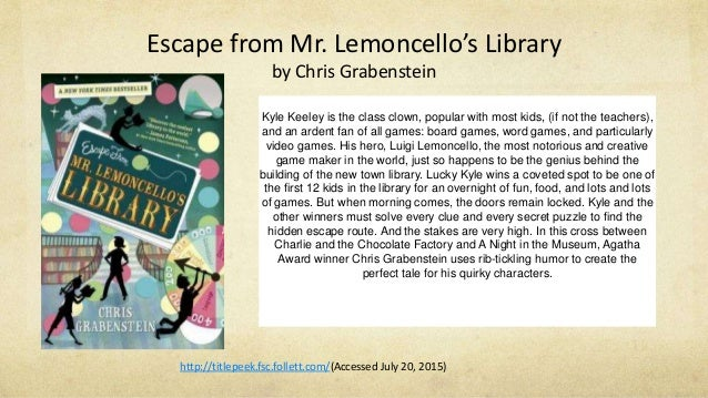 Escape from Mr. Lemoncello's Library by Chris Grabenstein Kyle Keeley is the class clown, popular with most kids, (if not ...