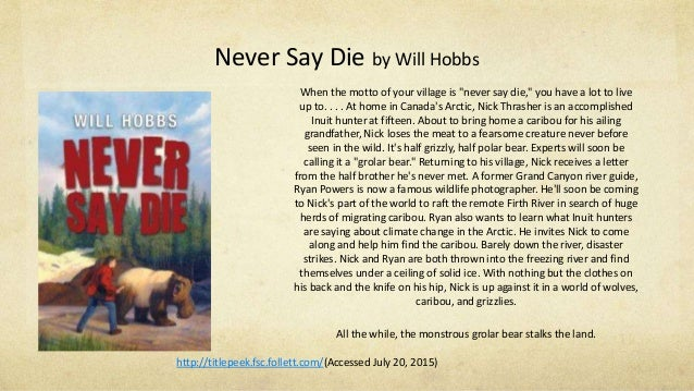 "Never Say Die by Will Hobbs When the motto of your village is ""never say die,"" you have a lot to live up to. . . . At home..."